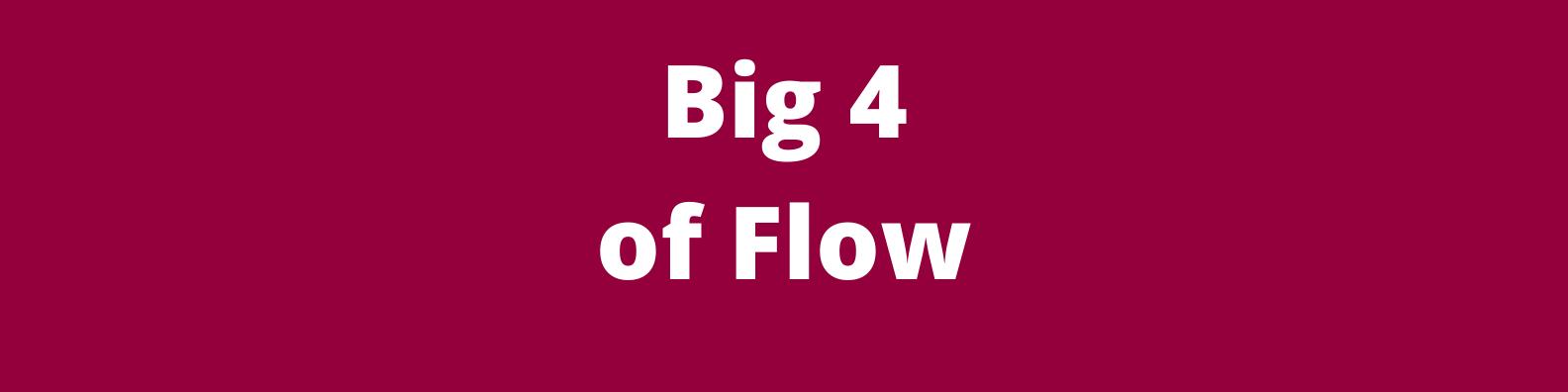 Big 4 of Flow